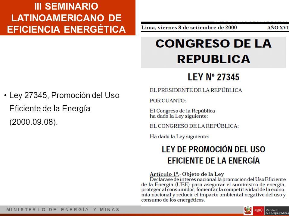 III SEMINARIO LATINOAMERICANO DE EFICIENCIA ENERGÉTICA M I N I S T E R I O D E E N E R G Í A Y M I N A S Ley 27345, Promoción del Uso Eficiente de la