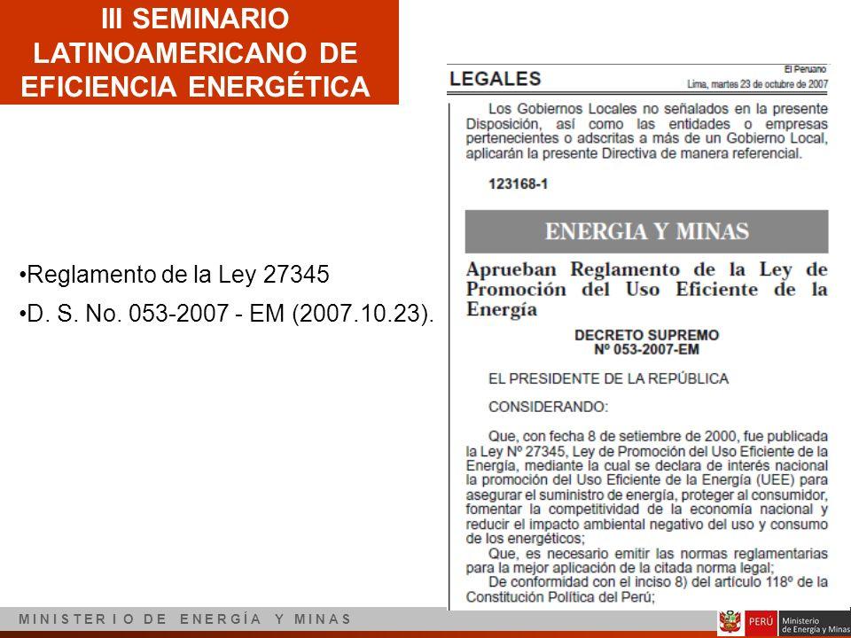 III SEMINARIO LATINOAMERICANO DE EFICIENCIA ENERGÉTICA M I N I S T E R I O D E E N E R G Í A Y M I N A S Reglamento de la Ley 27345 D. S. No. 053-2007