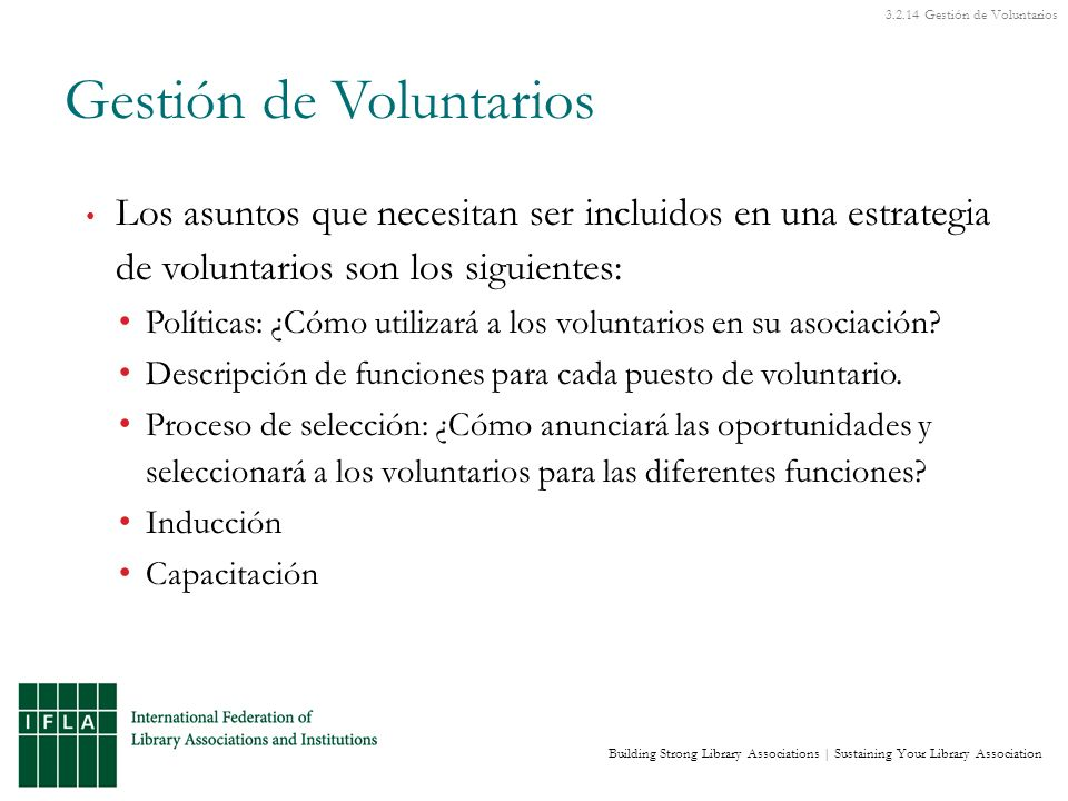 Building Strong Library Associations | Sustaining Your Library Association Los asuntos que necesitan ser incluidos en una estrategia de voluntarios son los siguientes: Políticas: ¿Cómo utilizará a los voluntarios en su asociación.