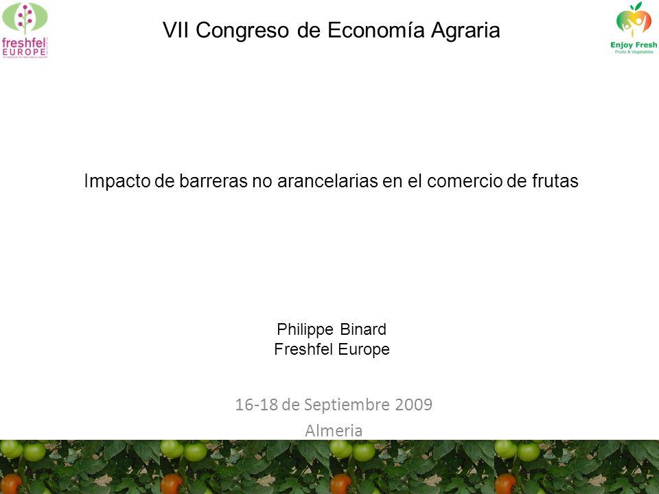 VII Congreso de Economía Agraria Impacto de barreras no arancelarias en el comercio de frutas Philippe Binard Freshfel Europe 16-18 de Septiembre 2009 Almeria