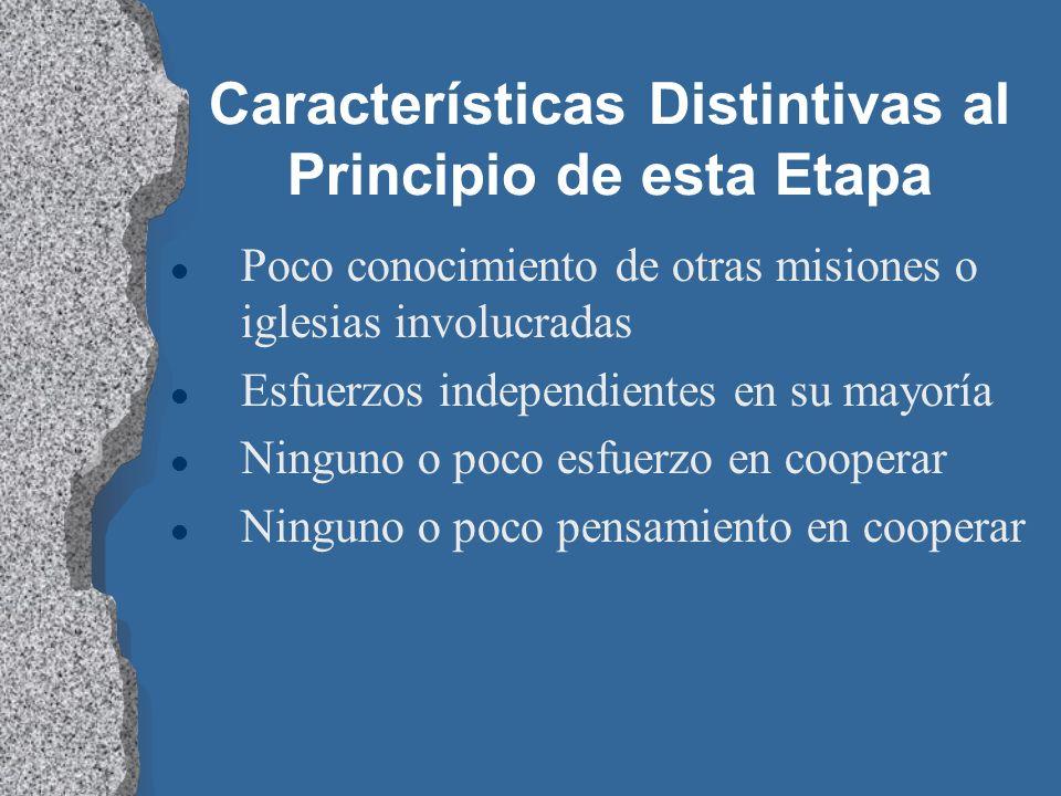 Características Distintivas al Principio de esta Etapa l Poco conocimiento de otras misiones o iglesias involucradas l Esfuerzos independientes en su