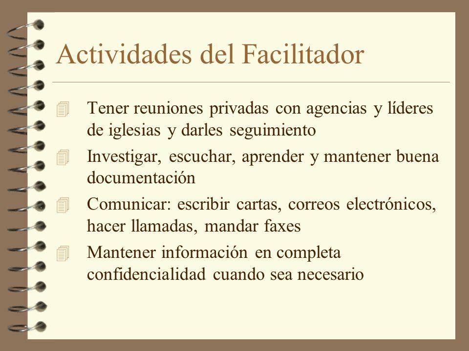 Actividades del Facilitador 4 Tener reuniones privadas con agencias y líderes de iglesias y darles seguimiento 4 Investigar, escuchar, aprender y mant