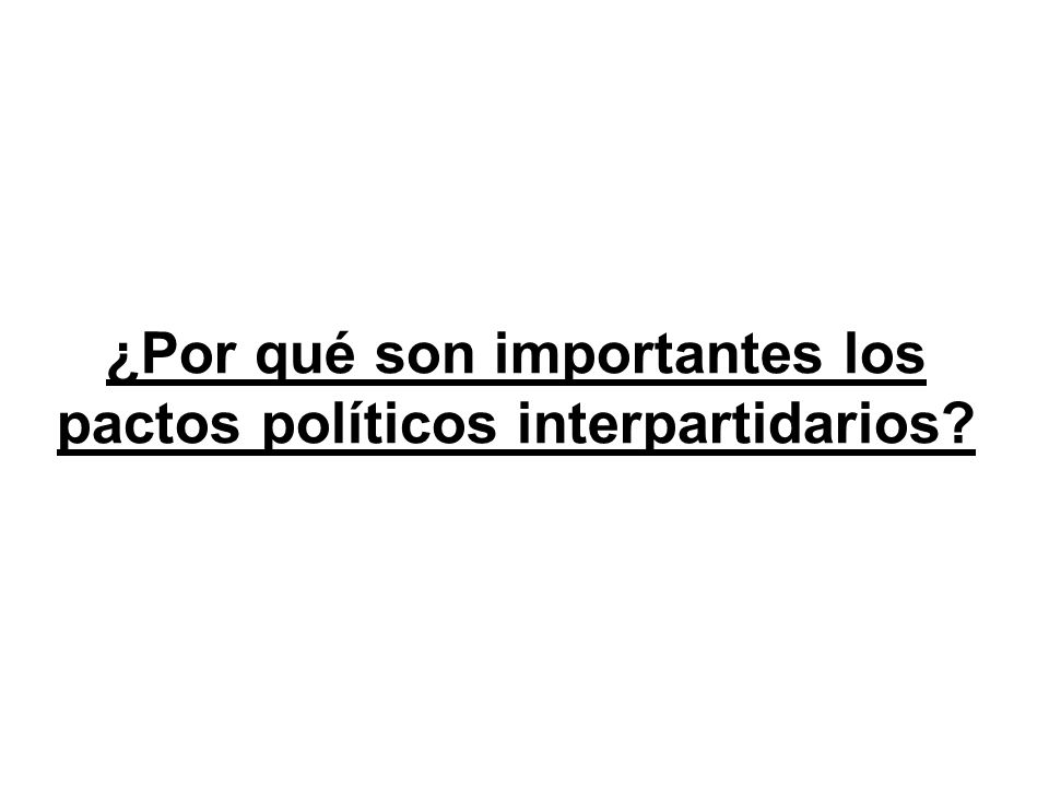 ¿Por qué son importantes los pactos políticos interpartidarios?