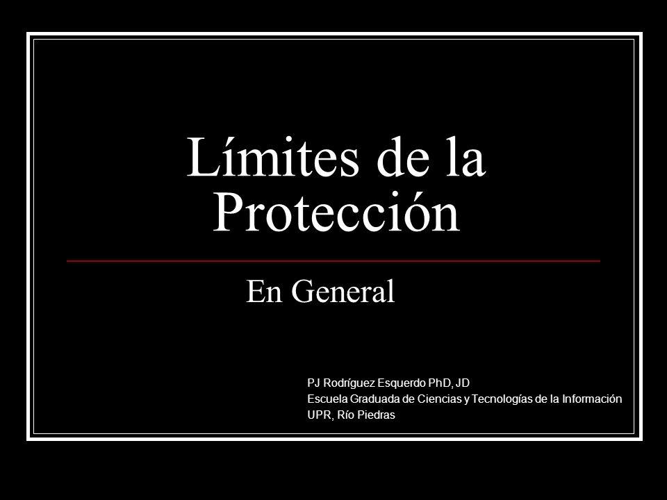 Límites de la Protección PJ Rodríguez Esquerdo PhD, JD Escuela Graduada de Ciencias y Tecnologías de la Información UPR, Río Piedras En General