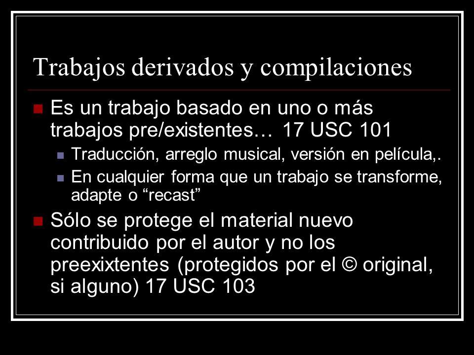 Trabajos derivados y compilaciones Es un trabajo basado en uno o más trabajos pre/existentes… 17 USC 101 Traducción, arreglo musical, versión en película,.