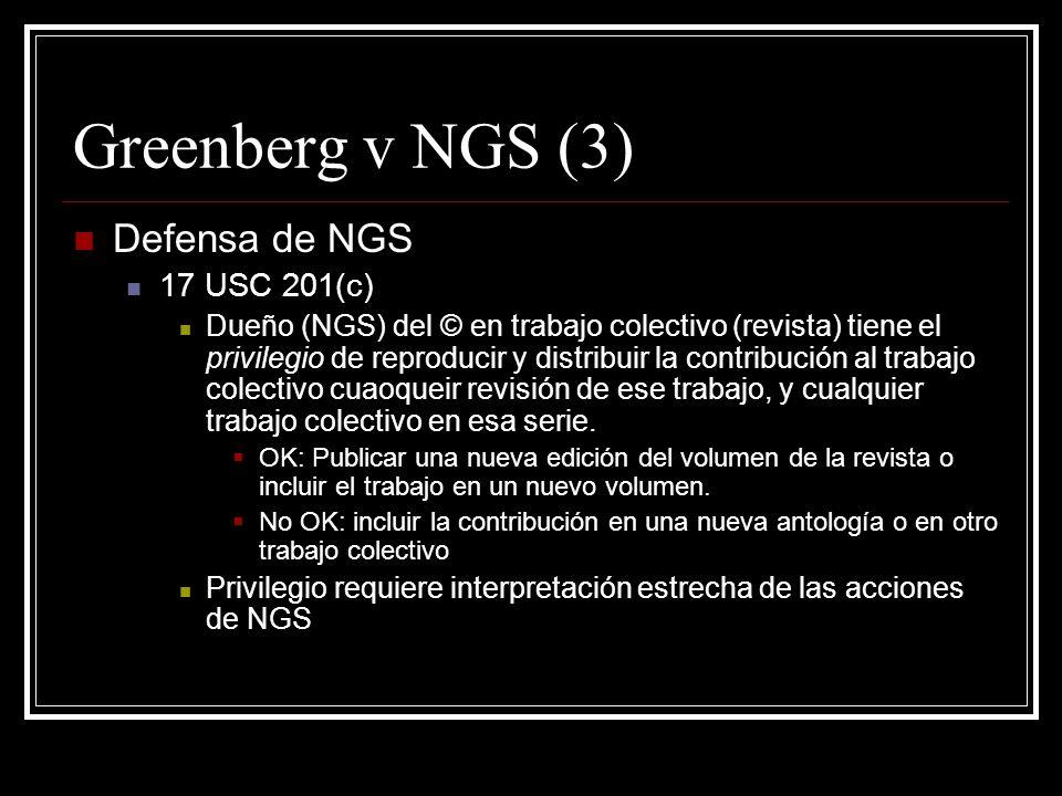 Greenberg v NGS (3) Defensa de NGS 17 USC 201(c) Dueño (NGS) del © en trabajo colectivo (revista) tiene el privilegio de reproducir y distribuir la contribución al trabajo colectivo cuaoqueir revisión de ese trabajo, y cualquier trabajo colectivo en esa serie.