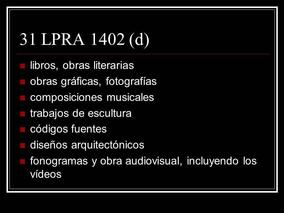 31 LPRA 1402 (d) libros, obras literarias obras gráficas, fotografías composiciones musicales trabajos de escultura códigos fuentes diseños arquitectónicos fonogramas y obra audiovisual, incluyendo los vídeos