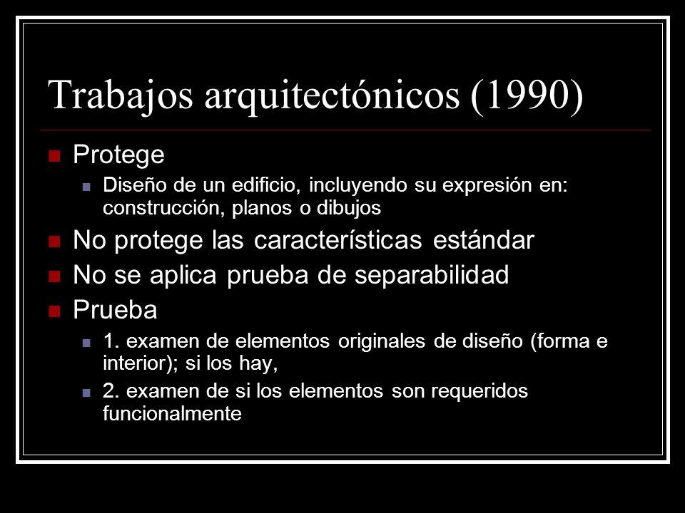 Trabajos arquitectónicos (1990) Protege Diseño de un edificio, incluyendo su expresión en: construcción, planos o dibujos No protege las características estándar No se aplica prueba de separabilidad Prueba 1.