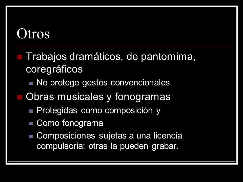 Otros Trabajos dramáticos, de pantomima, coregráficos No protege gestos convencionales Obras musicales y fonogramas Protegidas como composición y Como fonograma Composiciones sujetas a una licencia compulsoria: otras la pueden grabar.