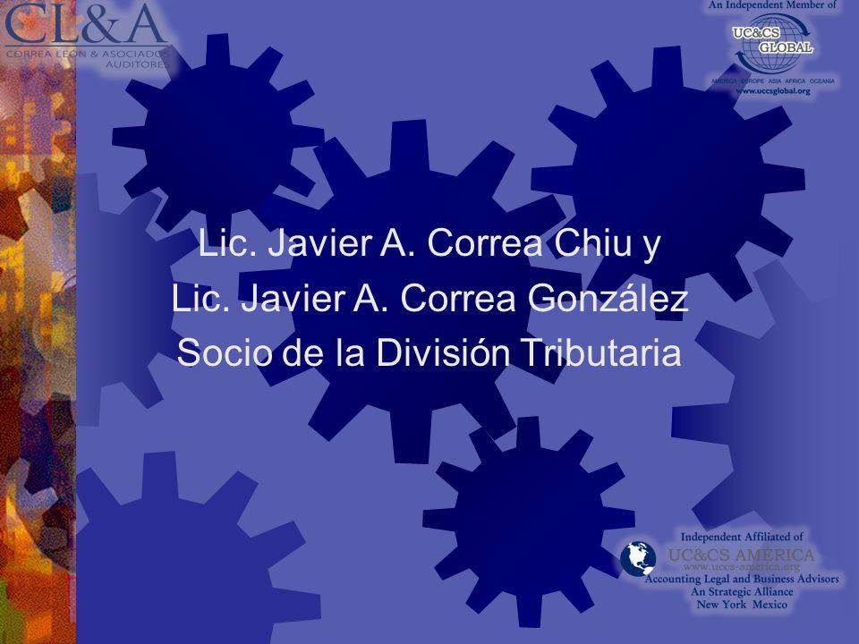 Lic. Javier A. Correa Chiu y Lic. Javier A. Correa González Socio de la División Tributaria