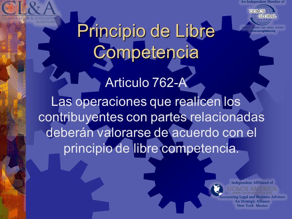 Principio de Libre Competencia Articulo 762-A Las operaciones que realicen los contribuyentes con partes relacionadas deberán valorarse de acuerdo con el principio de libre competencia.