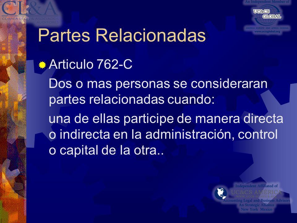 Partes Relacionadas Articulo 762-C Dos o mas personas se consideraran partes relacionadas cuando: una de ellas participe de manera directa o indirecta en la administración, control o capital de la otra..