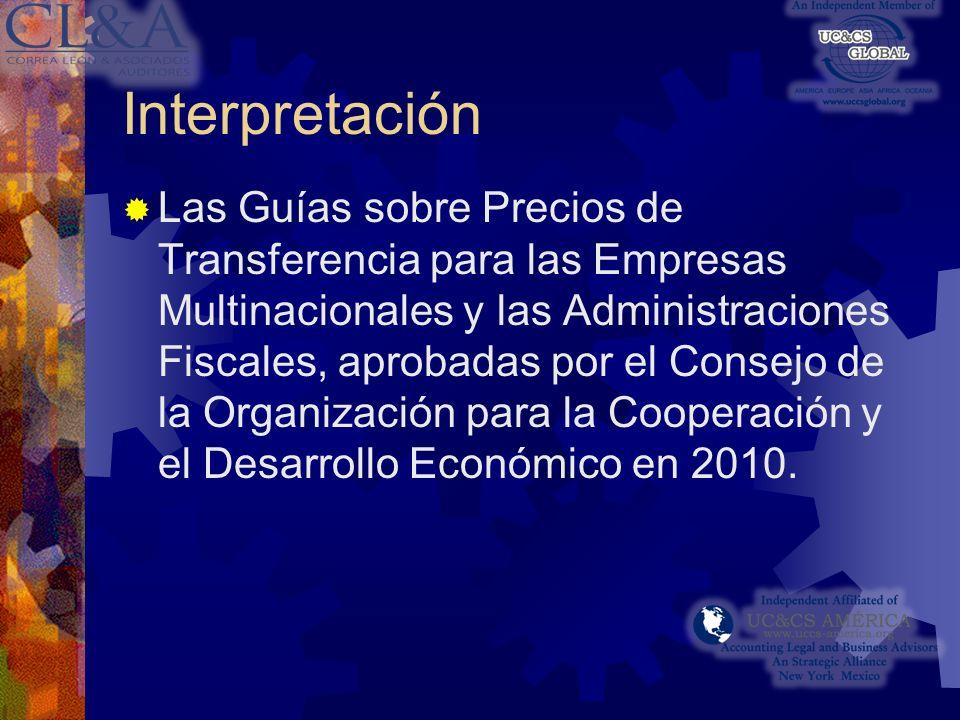 Interpretación Las Guías sobre Precios de Transferencia para las Empresas Multinacionales y las Administraciones Fiscales, aprobadas por el Consejo de la Organización para la Cooperación y el Desarrollo Económico en 2010.