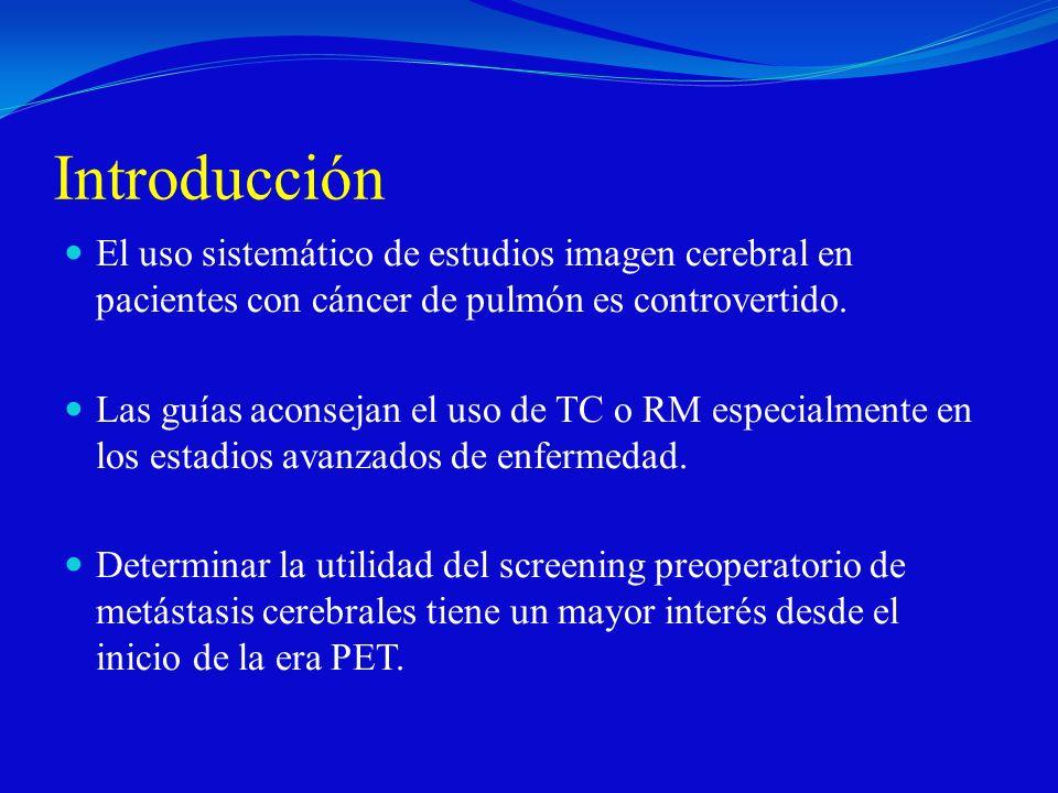 Introducción El uso sistemático de estudios imagen cerebral en pacientes con cáncer de pulmón es controvertido. Las guías aconsejan el uso de TC o RM