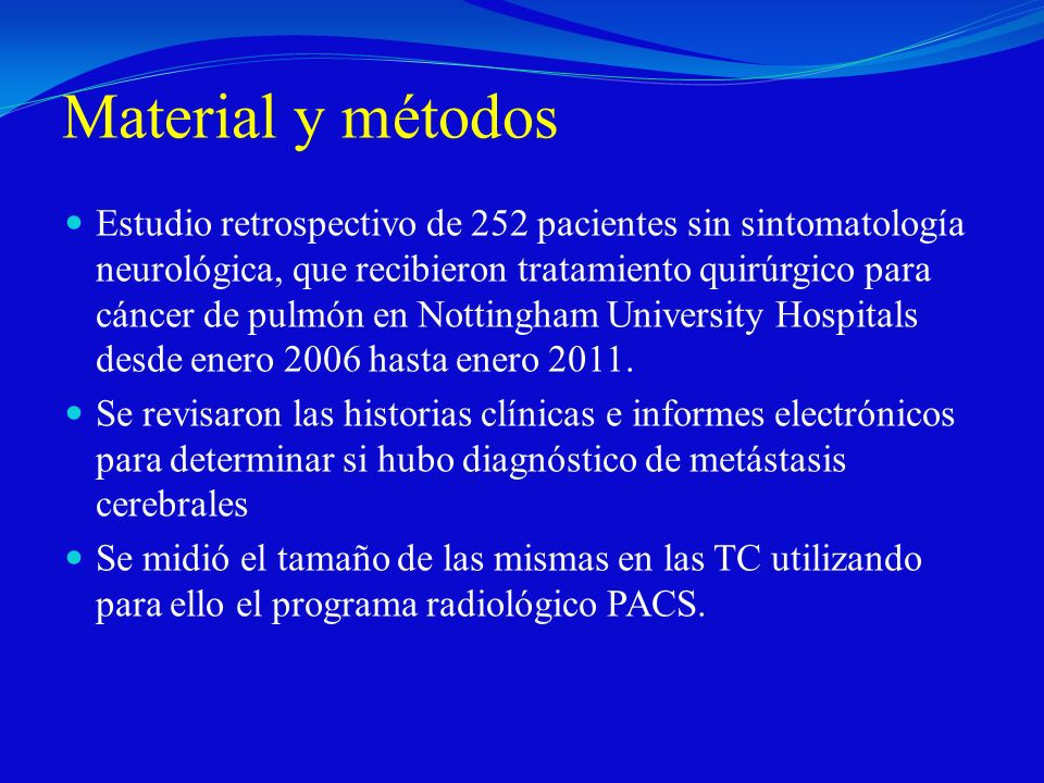 Material y métodos Estudio retrospectivo de 252 pacientes sin sintomatología neurológica, que recibieron tratamiento quirúrgico para cáncer de pulmón