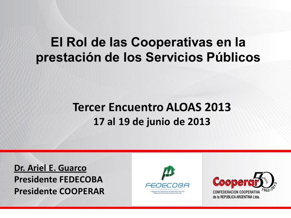 El Rol de las Cooperativas en la prestación de los Servicios Públicos Tercer Encuentro ALOAS 2013 17 al 19 de junio de 2013 Dr.