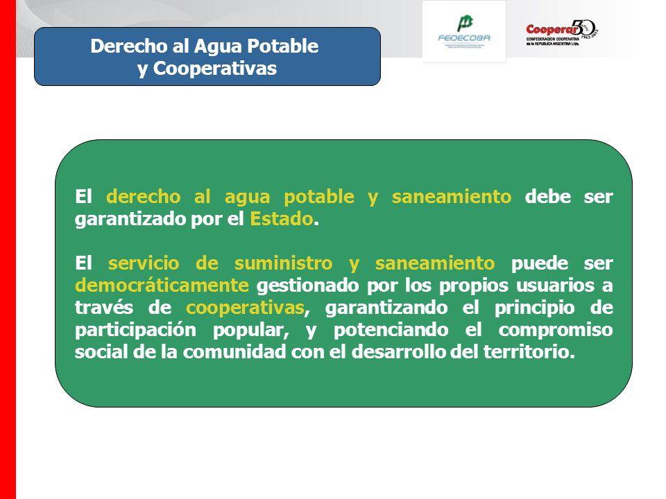 Derecho al Agua Potable y Cooperativas El derecho al agua potable y saneamiento debe ser garantizado por el Estado.