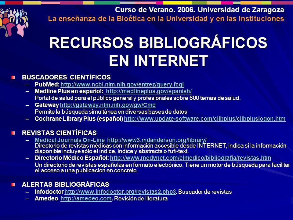 Curso de Verano. 2006. Universidad de Zaragoza La enseñanza de la Bioética en la Universidad y en las Instituciones RECURSOS BIBLIOGRÁFICOS EN INTERNE