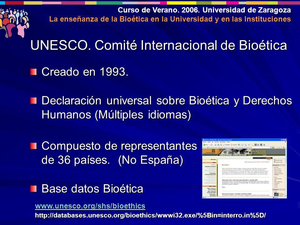Curso de Verano. 2006. Universidad de Zaragoza La enseñanza de la Bioética en la Universidad y en las Instituciones Creado en 1993. Declaración univer