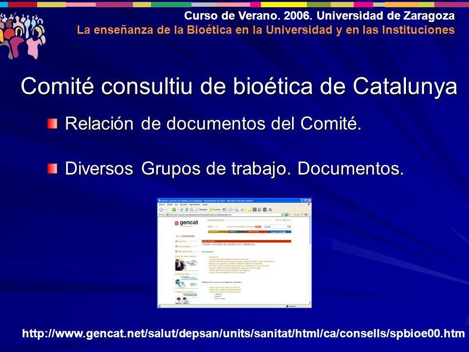 Curso de Verano. 2006. Universidad de Zaragoza La enseñanza de la Bioética en la Universidad y en las Instituciones Relación de documentos del Comité.