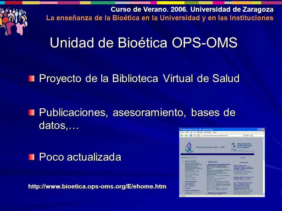 Curso de Verano. 2006. Universidad de Zaragoza La enseñanza de la Bioética en la Universidad y en las Instituciones Proyecto de la Biblioteca Virtual