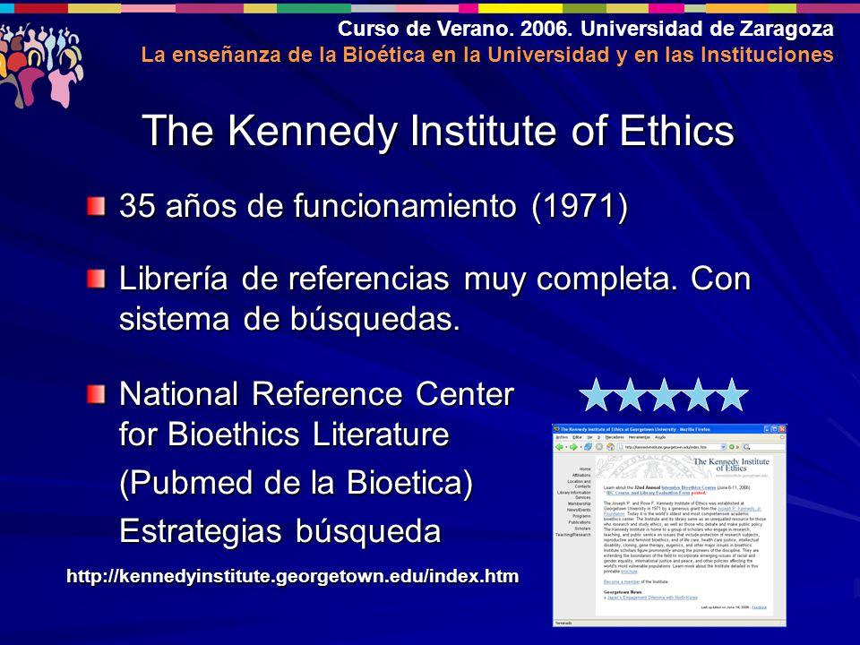 Curso de Verano. 2006. Universidad de Zaragoza La enseñanza de la Bioética en la Universidad y en las Instituciones 35 años de funcionamiento (1971) L