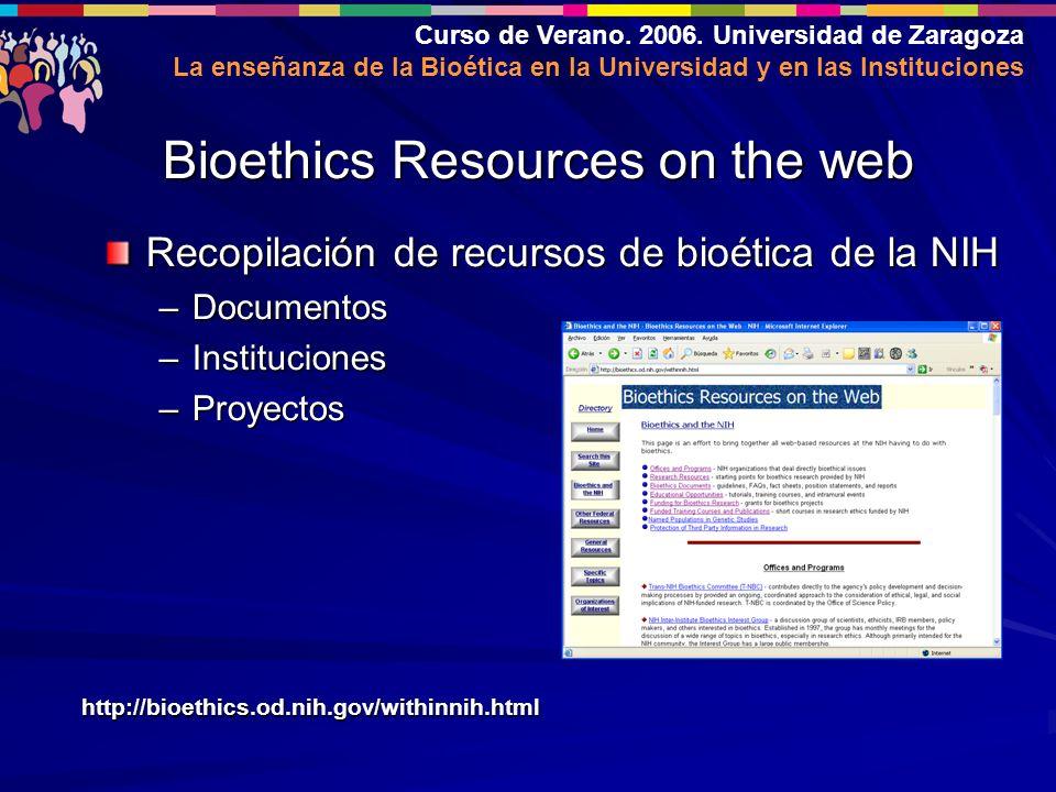 Curso de Verano. 2006. Universidad de Zaragoza La enseñanza de la Bioética en la Universidad y en las Instituciones Recopilación de recursos de bioéti