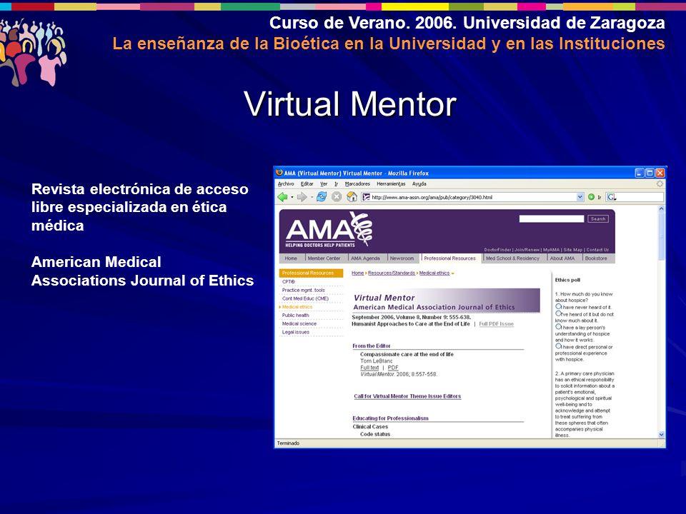 Curso de Verano. 2006. Universidad de Zaragoza La enseñanza de la Bioética en la Universidad y en las Instituciones Virtual Mentor Revista electrónica