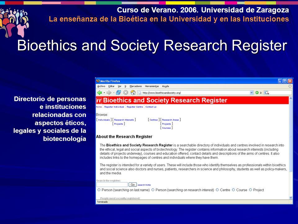 Curso de Verano. 2006. Universidad de Zaragoza La enseñanza de la Bioética en la Universidad y en las Instituciones Bioethics and Society Research Reg