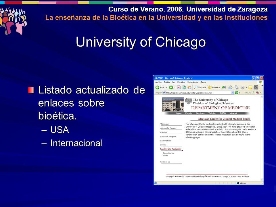 Curso de Verano. 2006. Universidad de Zaragoza La enseñanza de la Bioética en la Universidad y en las Instituciones University of Chicago Listado actu