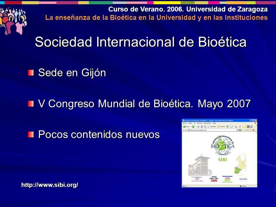 Curso de Verano. 2006. Universidad de Zaragoza La enseñanza de la Bioética en la Universidad y en las Instituciones Sede en Gijón V Congreso Mundial d