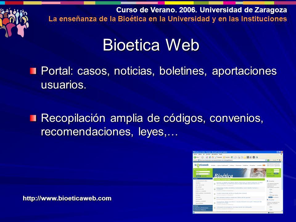 Curso de Verano. 2006. Universidad de Zaragoza La enseñanza de la Bioética en la Universidad y en las Instituciones Portal: casos, noticias, boletines