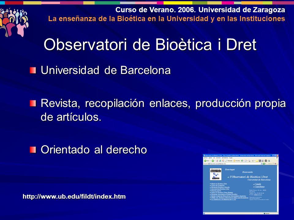 Curso de Verano. 2006. Universidad de Zaragoza La enseñanza de la Bioética en la Universidad y en las Instituciones Universidad de Barcelona Revista,