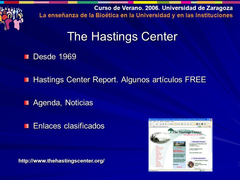 Curso de Verano. 2006. Universidad de Zaragoza La enseñanza de la Bioética en la Universidad y en las Instituciones Desde 1969 Hastings Center Report.
