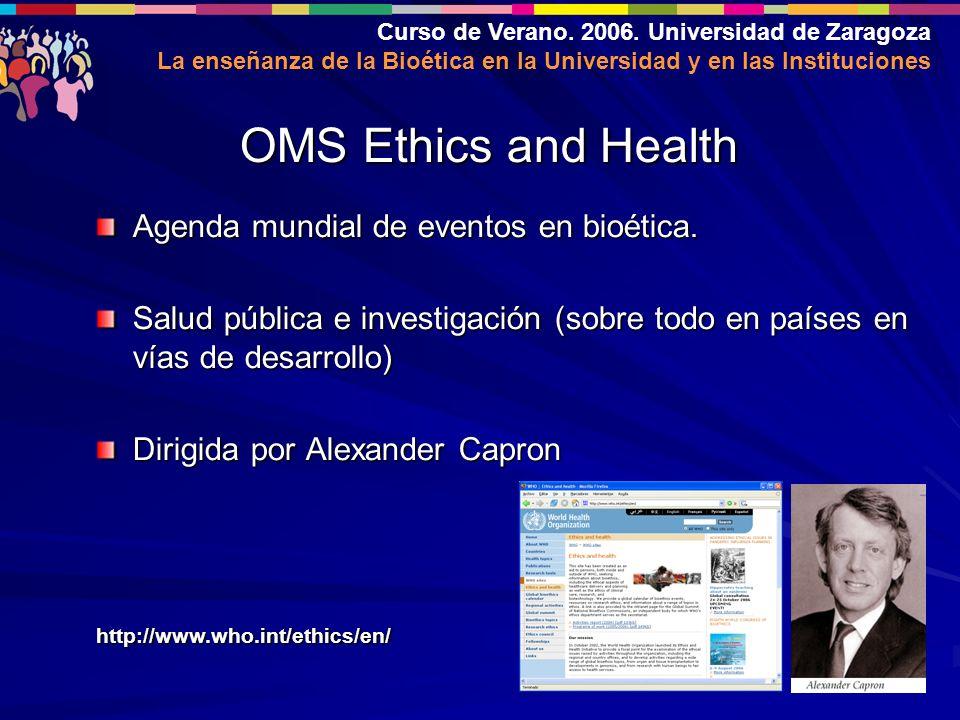 Curso de Verano. 2006. Universidad de Zaragoza La enseñanza de la Bioética en la Universidad y en las Instituciones Agenda mundial de eventos en bioét
