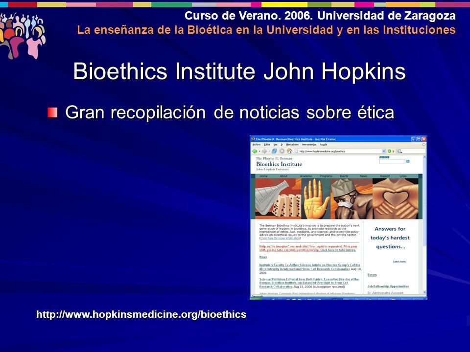 Curso de Verano. 2006. Universidad de Zaragoza La enseñanza de la Bioética en la Universidad y en las Instituciones Gran recopilación de noticias sobr
