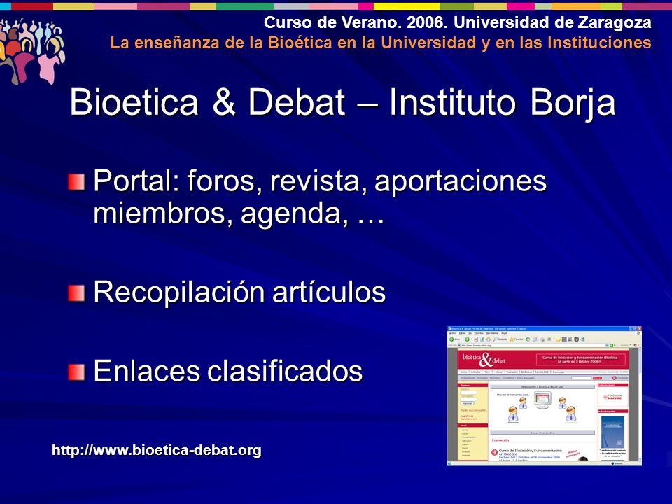 Curso de Verano. 2006. Universidad de Zaragoza La enseñanza de la Bioética en la Universidad y en las Instituciones Portal: foros, revista, aportacion