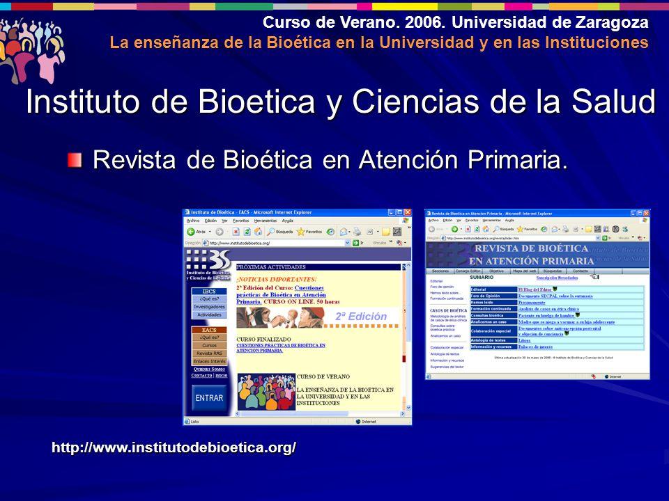 Curso de Verano. 2006. Universidad de Zaragoza La enseñanza de la Bioética en la Universidad y en las Instituciones Revista de Bioética en Atención Pr