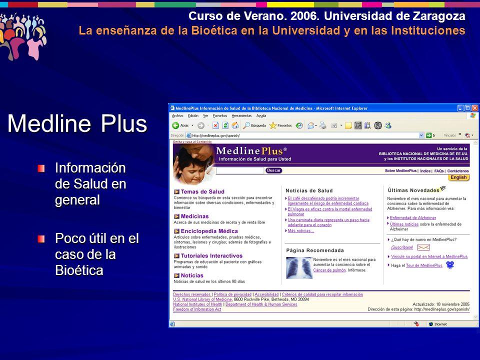 Curso de Verano. 2006. Universidad de Zaragoza La enseñanza de la Bioética en la Universidad y en las Instituciones Medline Plus Información de Salud