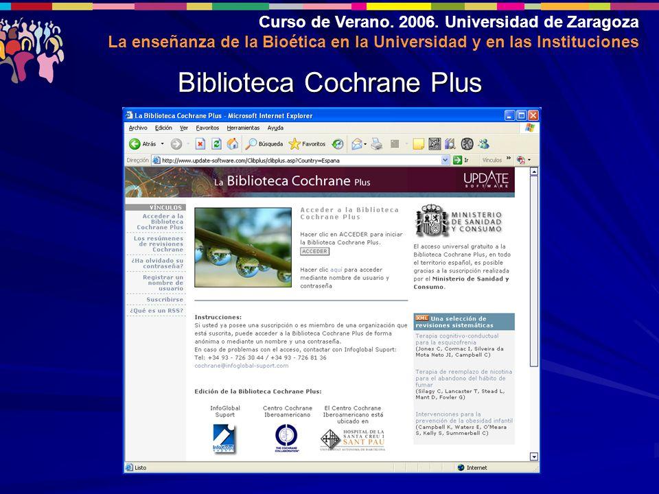 Curso de Verano. 2006. Universidad de Zaragoza La enseñanza de la Bioética en la Universidad y en las Instituciones Biblioteca Cochrane Plus