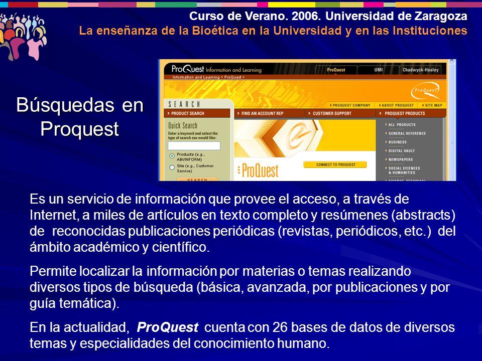 Curso de Verano. 2006. Universidad de Zaragoza La enseñanza de la Bioética en la Universidad y en las Instituciones Búsquedas en Proquest Es un servic