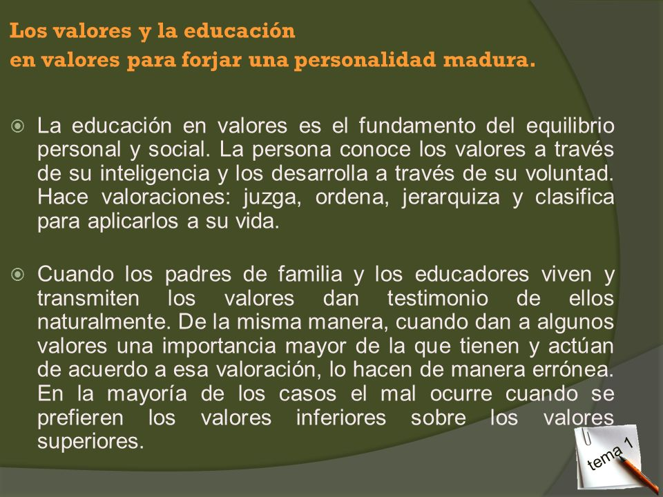 Los valores y la educación en valores para forjar una personalidad madura. La educación en valores es el fundamento del equilibrio personal y social.