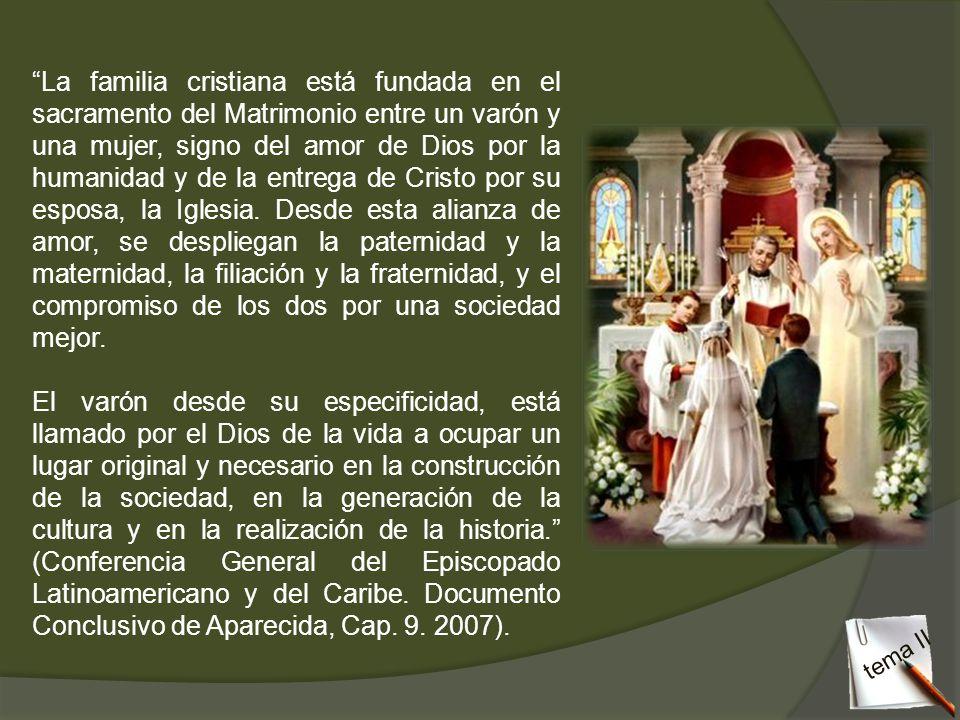 La familia cristiana está fundada en el sacramento del Matrimonio entre un varón y una mujer, signo del amor de Dios por la humanidad y de la entrega
