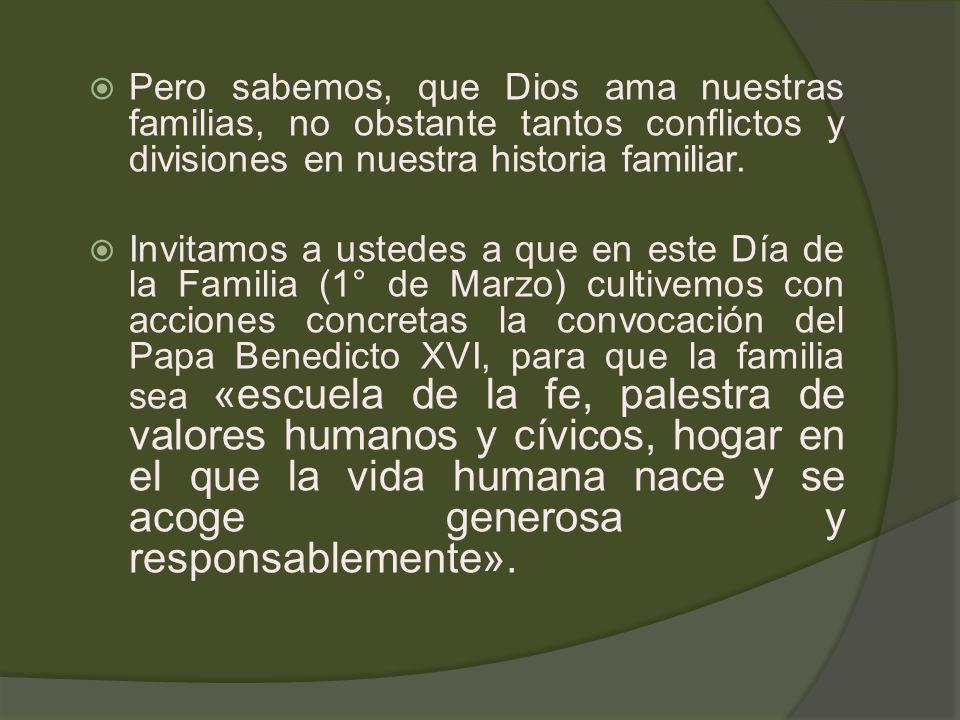 Pero sabemos, que Dios ama nuestras familias, no obstante tantos conflictos y divisiones en nuestra historia familiar. Invitamos a ustedes a que en es