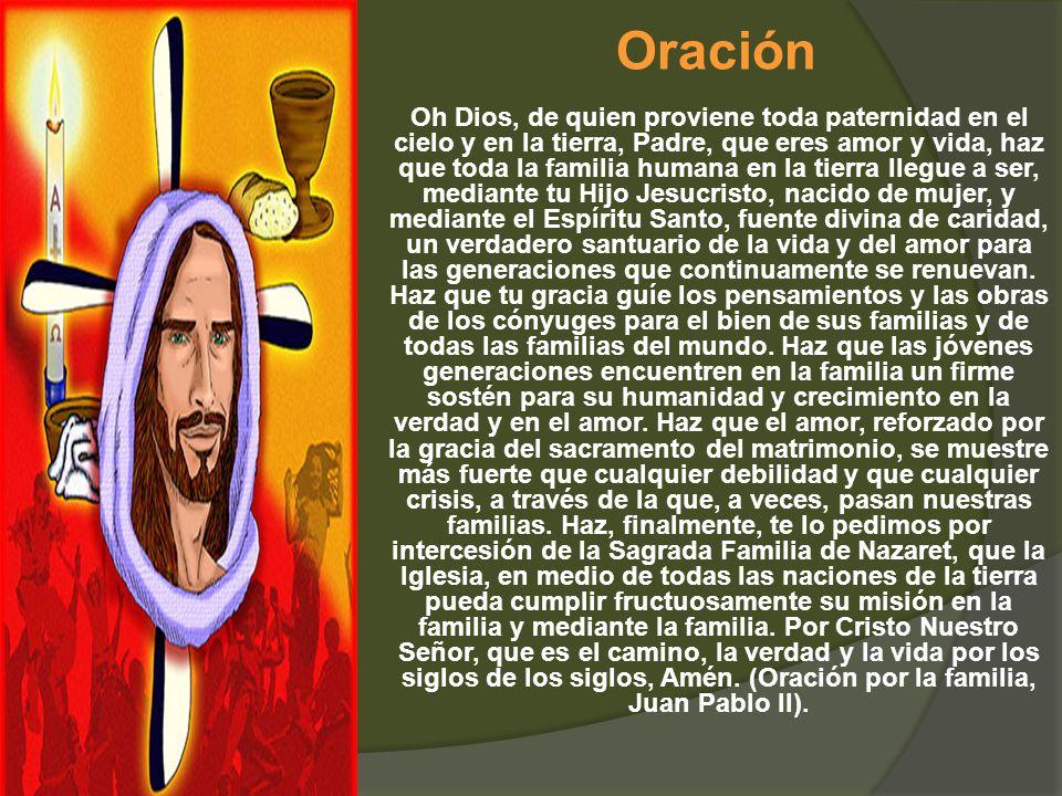 Oración Oh Dios, de quien proviene toda paternidad en el cielo y en la tierra, Padre, que eres amor y vida, haz que toda la familia humana en la tierr