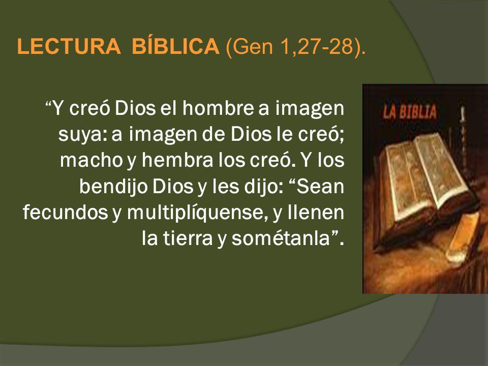 Y creó Dios el hombre a imagen suya: a imagen de Dios le creó; macho y hembra los creó. Y los bendijo Dios y les dijo: Sean fecundos y multiplíquense,
