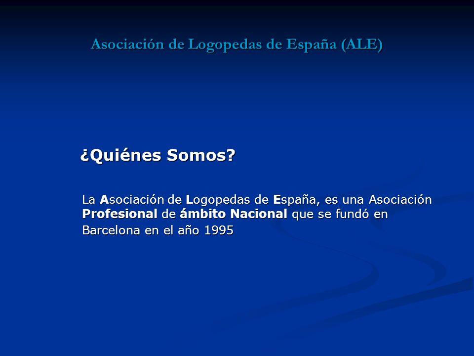 Asociación de Logopedas de España (ALE) La Asociación de Logopedas de España, es una Asociación Profesional de ámbito Nacional que se fundó en Barcelona en el año 1995 ¿Quiénes Somos?