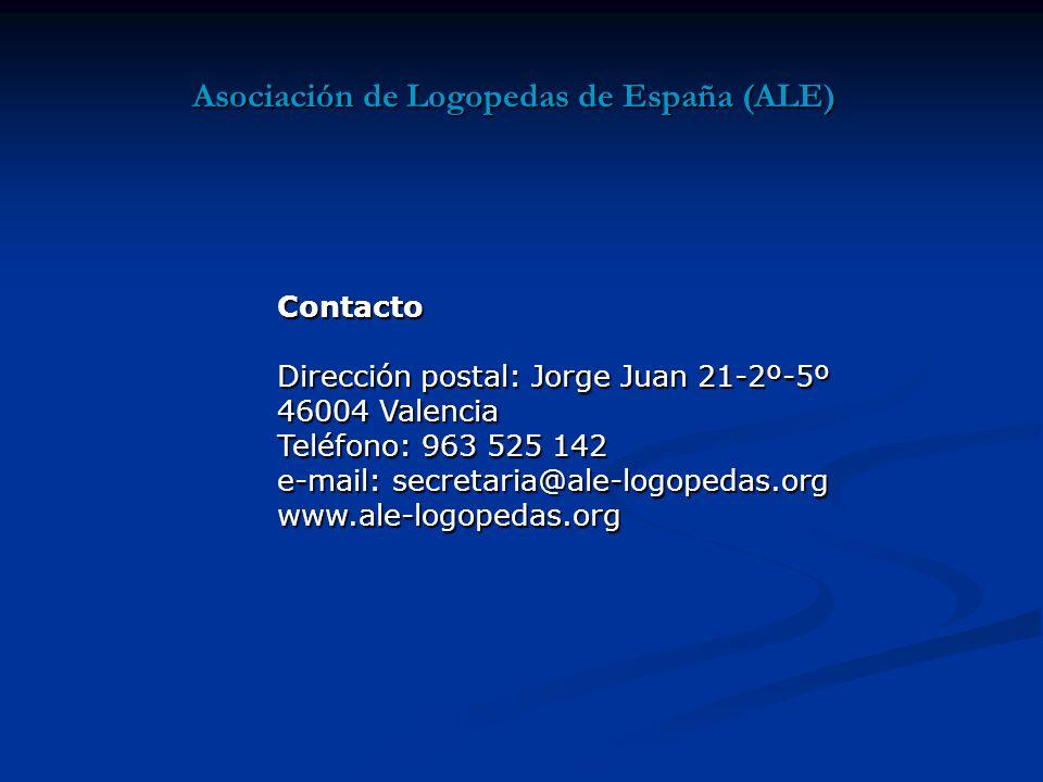 Asociación de Logopedas de España (ALE) Contacto Dirección postal: Jorge Juan 21-2º-5º 46004 Valencia Teléfono: 963 525 142 e-mail: secretaria@ale-logopedas.org www.ale-logopedas.org