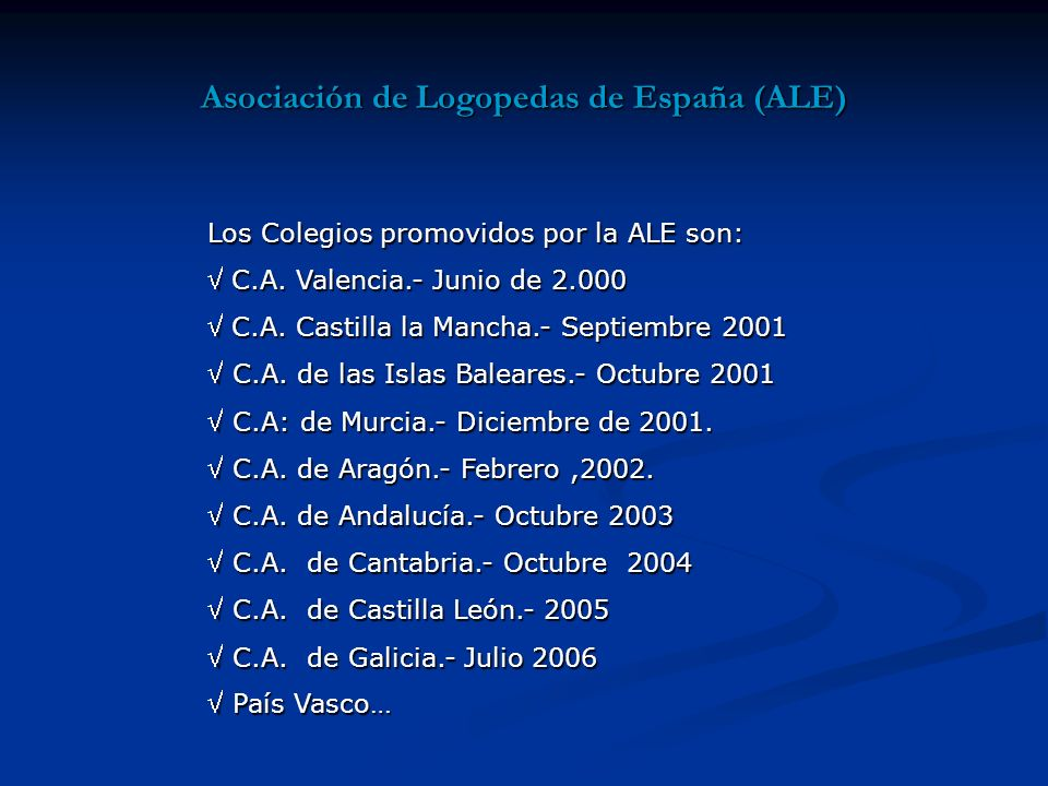 Asociación de Logopedas de España (ALE) Los Colegios promovidos por la ALE son: C.A.