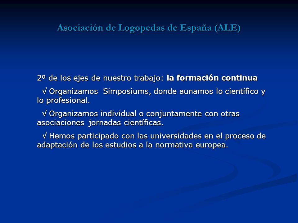 Asociación de Logopedas de España (ALE) 2º de los ejes de nuestro trabajo: la formación continua Organizamos Simposiums, donde aunamos lo científico y lo profesional.